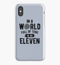 In a World full of tens be an Eleven (mugs, shirts, and more merch) iPhone Case/Skin