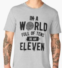 In a World full of tens be an Eleven (mugs, shirts, and more merch) Men's Premium T-Shirt
