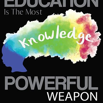 Education is the most powerful weapon by kdynak