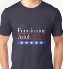 Any Functioning Adult for President. Literally Any... Unisex T-Shirt
