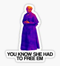 Black | YOU KNOW SHE HAD TO FREE EM | Harriet Tubman Sticker