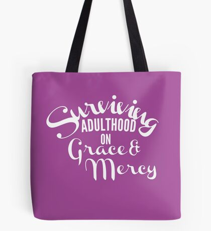 Surviving Adulthood on Grace & Mercy Tote Bag