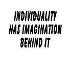 Individuality Has Imagination Behind It (Black writing) by C J Lewis