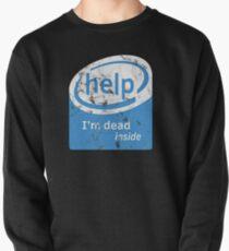 Help I'm Dead Inside ( Intel Parody) Pullover