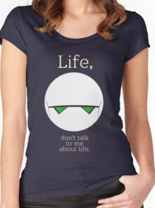 Life, don't talk to me about life. Women's Fitted Scoop T-Shirt