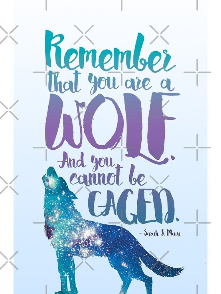 Remember that you are a wolf. And you cannot be caged. ― Sarah J. Maas, A Court of Wings and Ruin  by yairalynn
