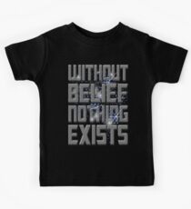 WITHOUT BELIEF NOTHING EXISTS Kids Clothes