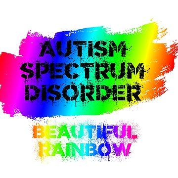 Autism Spectrum Disorder - Beautiful Rainbow by artistwarriorlg