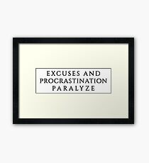 Excuses and Procrastination | Inspirational Quote Black and White Framed Print