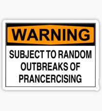 Warning: Subject to random outbreaks of prancercising Sticker