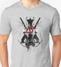 Maybe Someday? Unisex T-Shirt