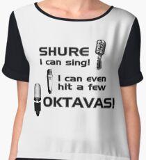 Shure I can sing - I can even hit a few Oktavas Chiffon Top