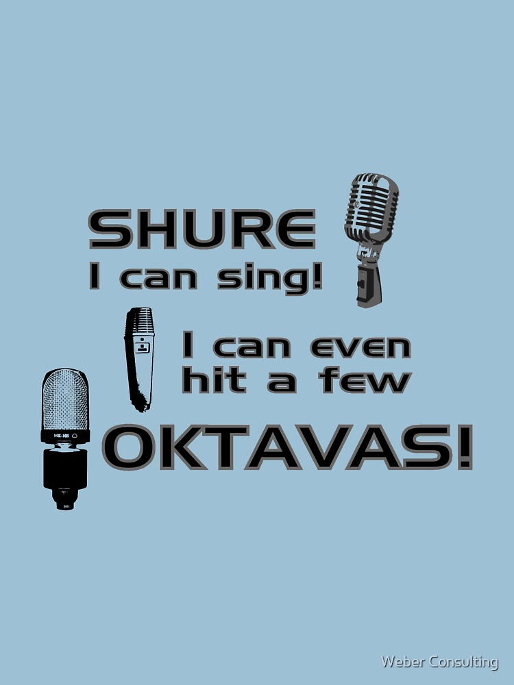 Shure I can sing - I can even hit a few Oktavas by HalfNote5