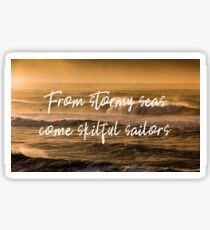From Stormy Seas Come Skilful Sailors Sticker
