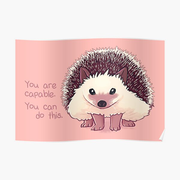 """You Are Capable"" Hedgehog Poster"