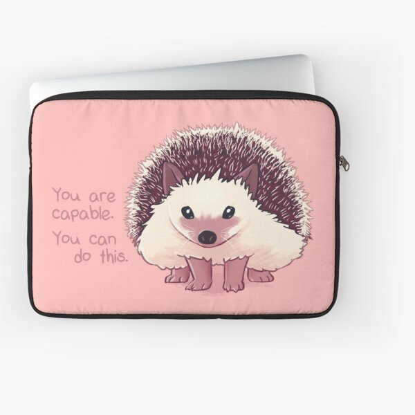 """""""You Are Capable"""" Hedgehog Laptop Sleeve"""