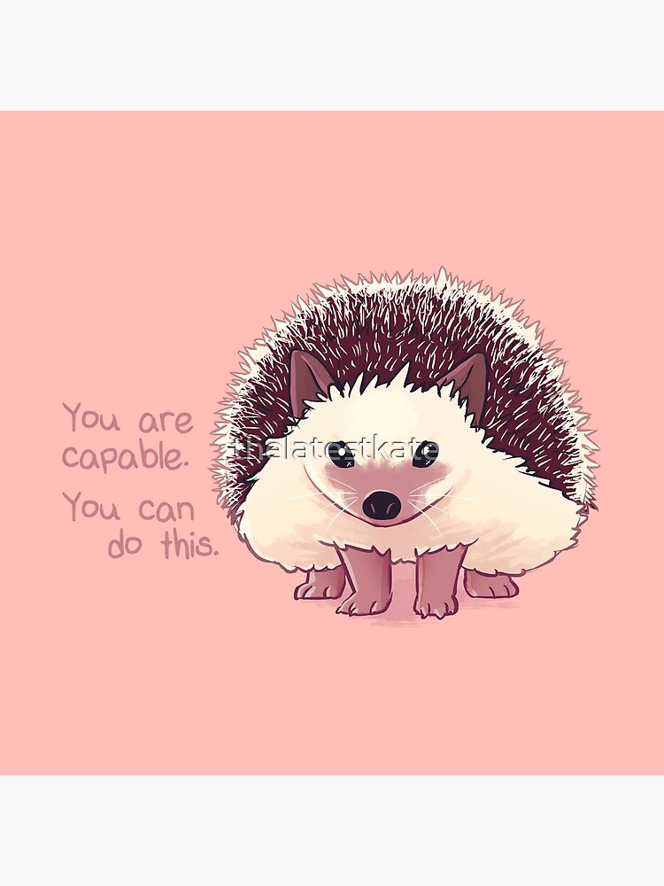 """""""You Are Capable"""" Hedgehog by thelatestkate"""