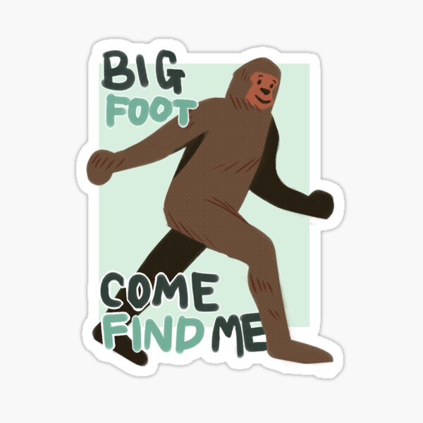 BIG FOOT - Come Find Me! Sticker