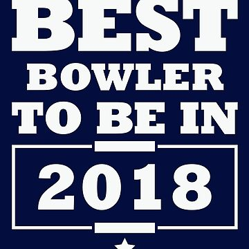 Best Bowler To Be In 2018 Shirt Gift For Bowling Design For Men And Women by artbyanave