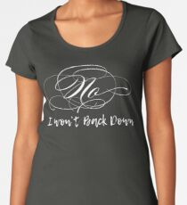 No, I Won't Back Down, Tom Petty, Words, text, I Won't Back Down with Swashy No Women's Premium T-Shirt