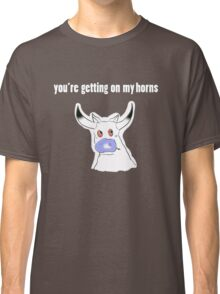 you're getting on my horns Classic T-Shirt