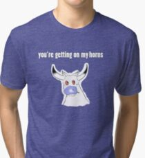 you're getting on my horns Tri-blend T-Shirt