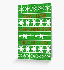 Now I Have A Machine Gun HO HO HO Greeting Card