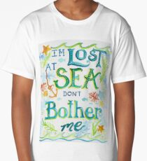 Lost at Sea Don't Bother Me! Long T-Shirt
