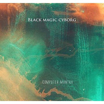Black Magic Cyborg Computer Mantra by palebluecorpse