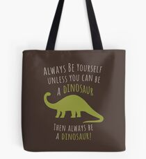 Be a Dinosaur! Tote Bag