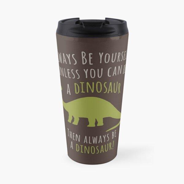 Be a Dinosaur! Travel Mug