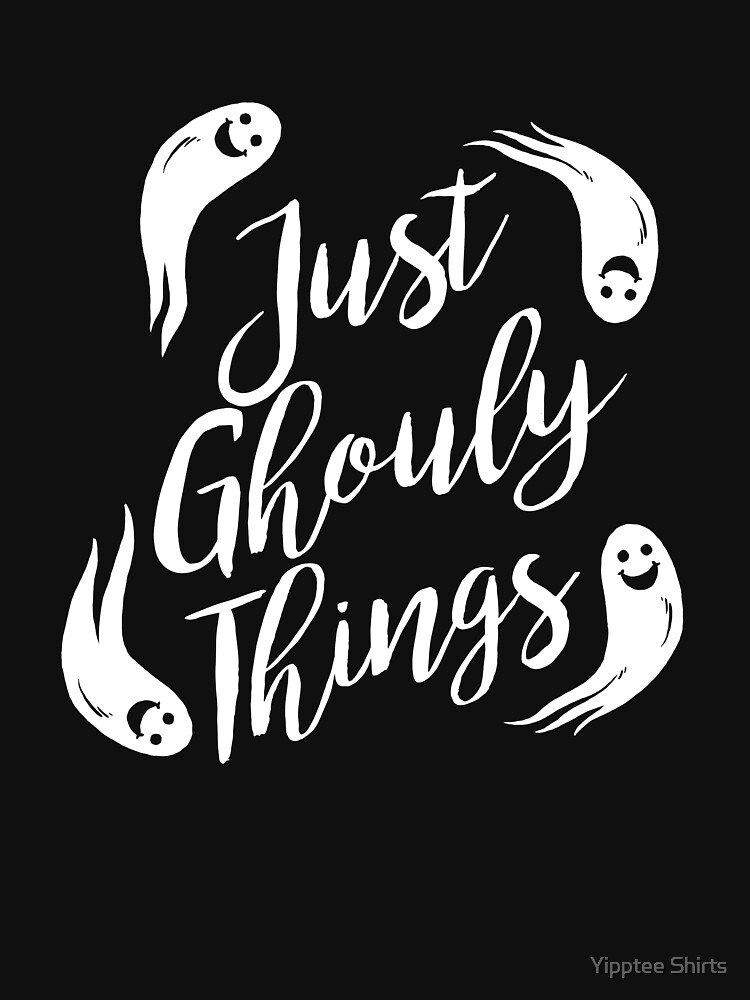 Just Ghouly Things by dumbshirts