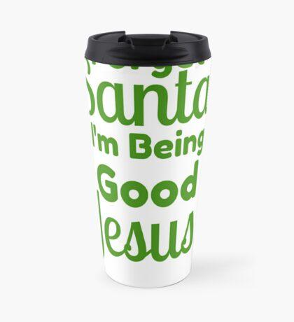 Forget Santa I'm Being Good 4 Jesus Travel Mug
