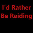 I'd Rather Be Raiding by silverdragon