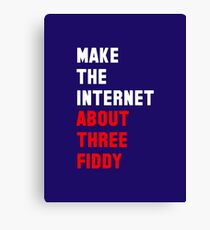 Make The Internet About Three Fiddy Again Canvas Print