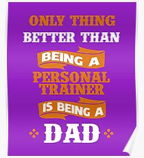 Only thing better than being a Personal Trainer is being a dad Poster