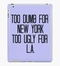 Too Dumb For New York, Too Ugly For L.A. iPad Case/Skin