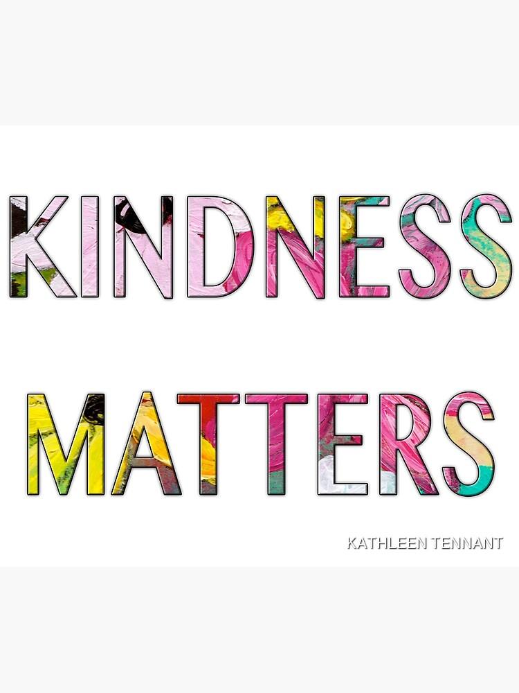 KINDNESS MATTERS by KTENNANT