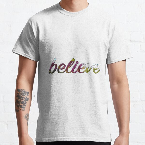 Believe Classic T-Shirt