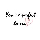You're Perfect To Me by Charlize-Renay