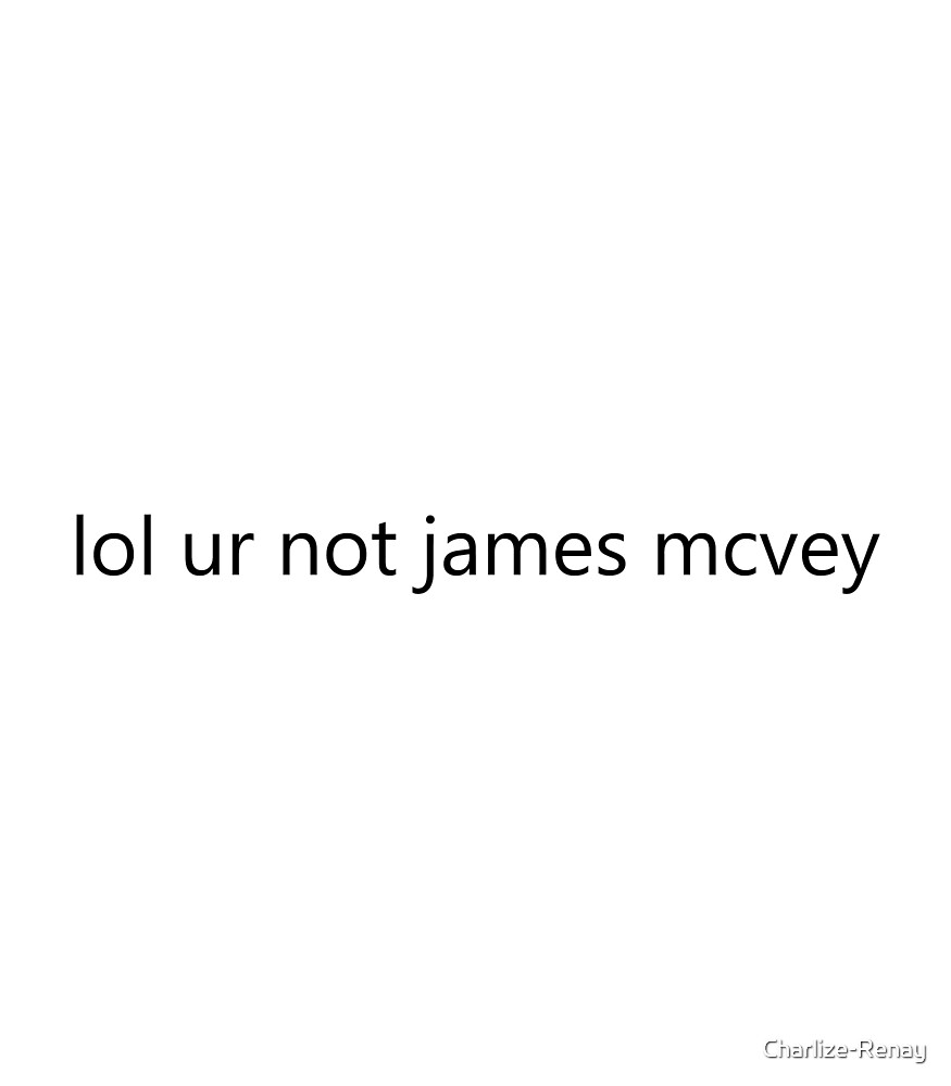 lol ur not james mcvey by Charlize-Renay