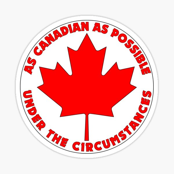 As Canadian As Possible (Circle) Sticker