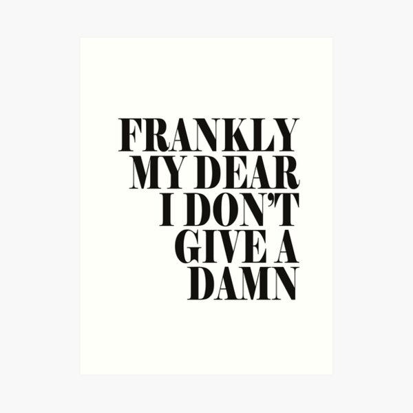 Frankly my dear i don't give a damn... Art Print
