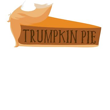 Trump Funny Trumpkin Pie by taraJcreative