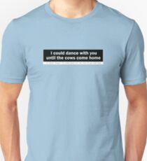 Duck Soup - I could Dance With You Until The Cows Come Home Unisex T-Shirt