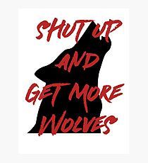 SHUT UP AND GET MORE WOLVES - proceeds to Breast Cancer Research Foundation Photographic Print