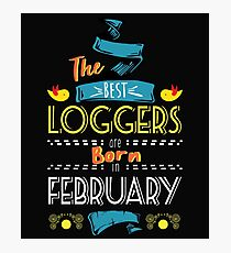The Best Loggers Are Born In February Tshirt     Photographic Print