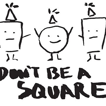 DON'T BE A SQUARE by ChiharuFinn