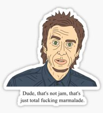 Super Hans   Dude That's not jam That's just total fucking marmalade Sticker