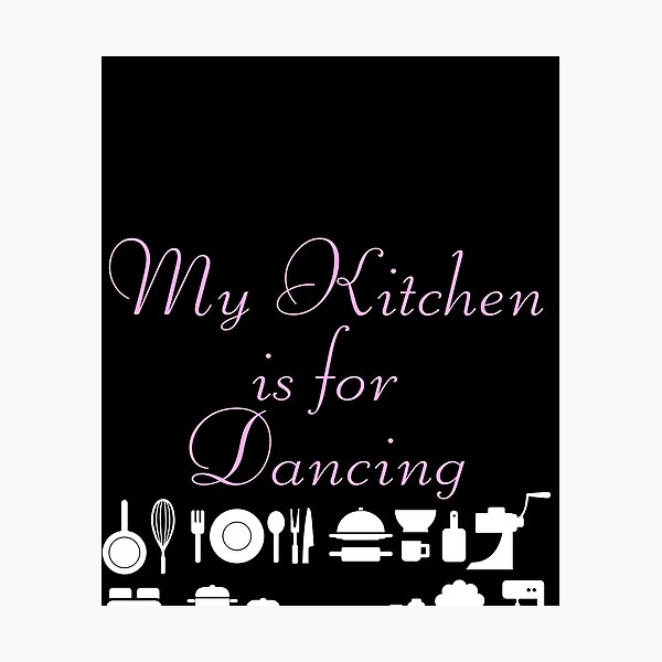 Funny Baking Gift My Kitchen Is For Dancing Baker Photographic Print